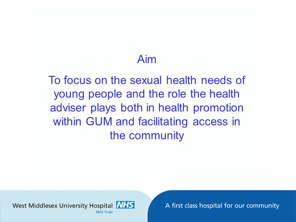 Aim To focus on the sexual health needs of young people and the role the health adviser plays both in health promotion within GUM and facilitating access in the community