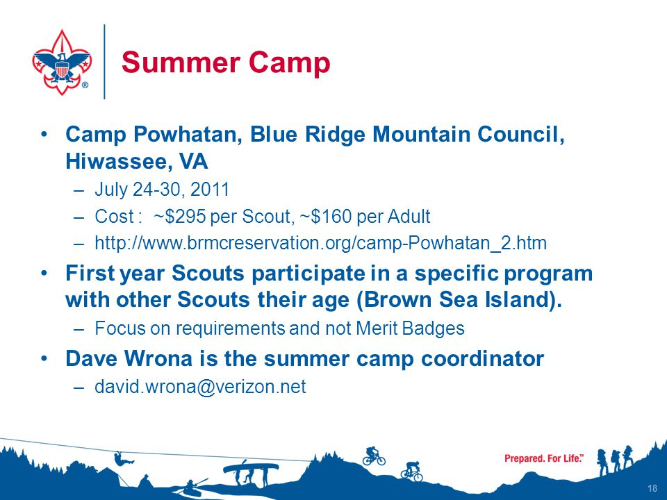 Summer Camp Camp Powhatan, Blue Ridge Mountain Council, Hiwassee, VA –July 24-30, 2011 –Cost : ~$295 per Scout, ~$160 per Adult –  First year Scouts participate in a specific program with other Scouts their age (Brown Sea Island).