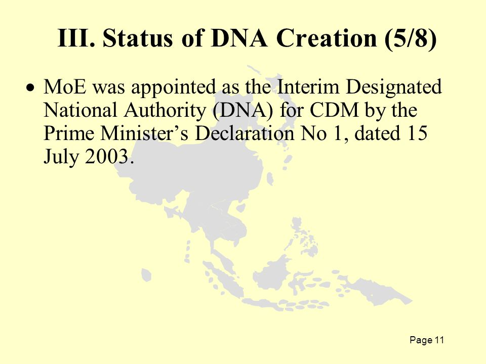 Page 11  MoE was appointed as the Interim Designated National Authority (DNA) for CDM by the Prime Minister's Declaration No 1, dated 15 July 2003.