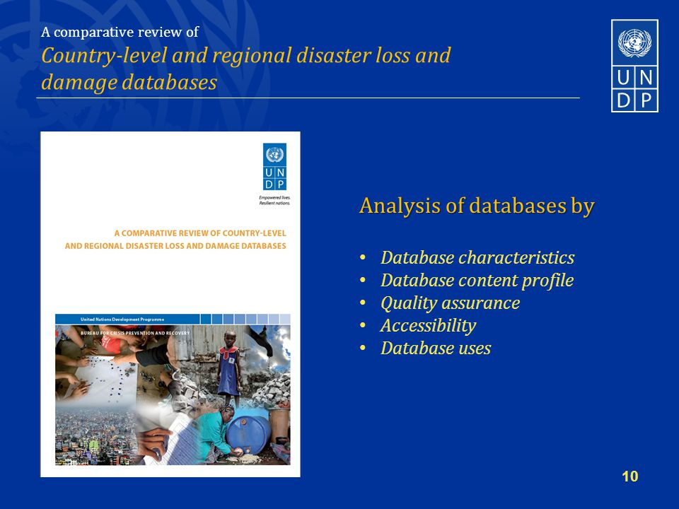 A comparative review of Country-level and regional disaster loss and damage databases Analysis of databases by Database characteristics Database content profile Quality assurance Accessibility Database uses 10
