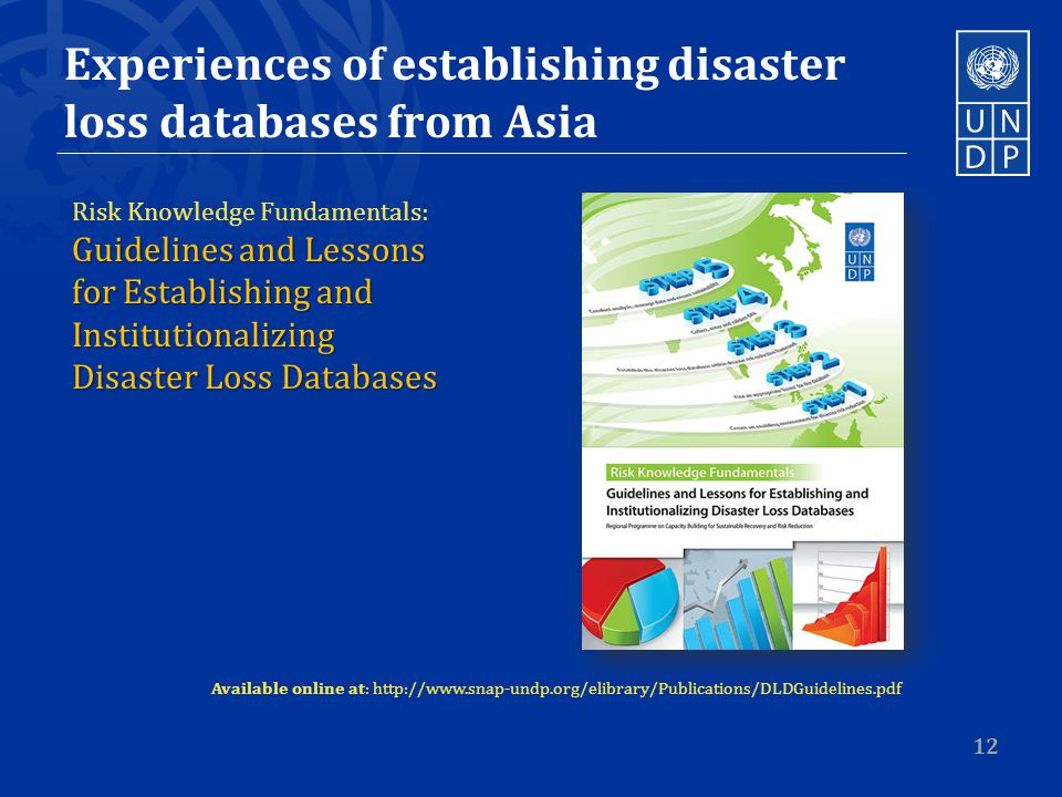 Experiences of establishing disaster loss databases from Asia 12 Risk Knowledge Fundamentals: Guidelines and Lessons for Establishing and Institutionalizing Disaster Loss Databases Available online at:
