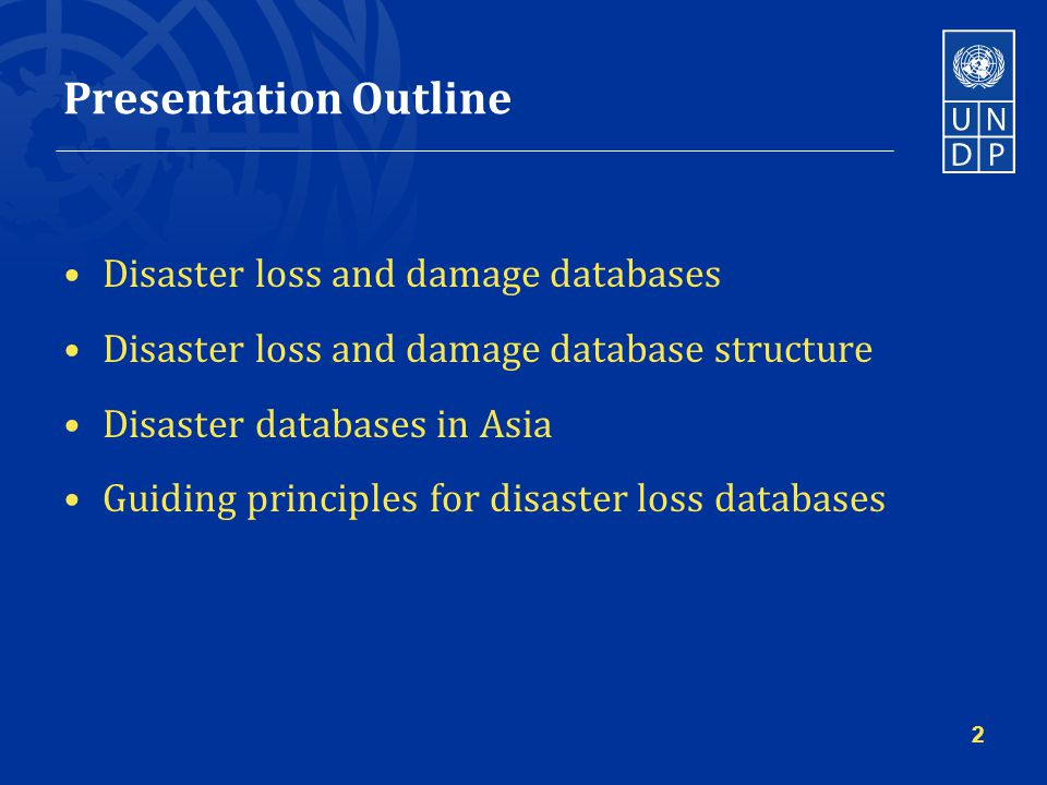 Presentation Outline Disaster loss and damage databases Disaster loss and damage database structure Disaster databases in Asia Guiding principles for disaster loss databases 2