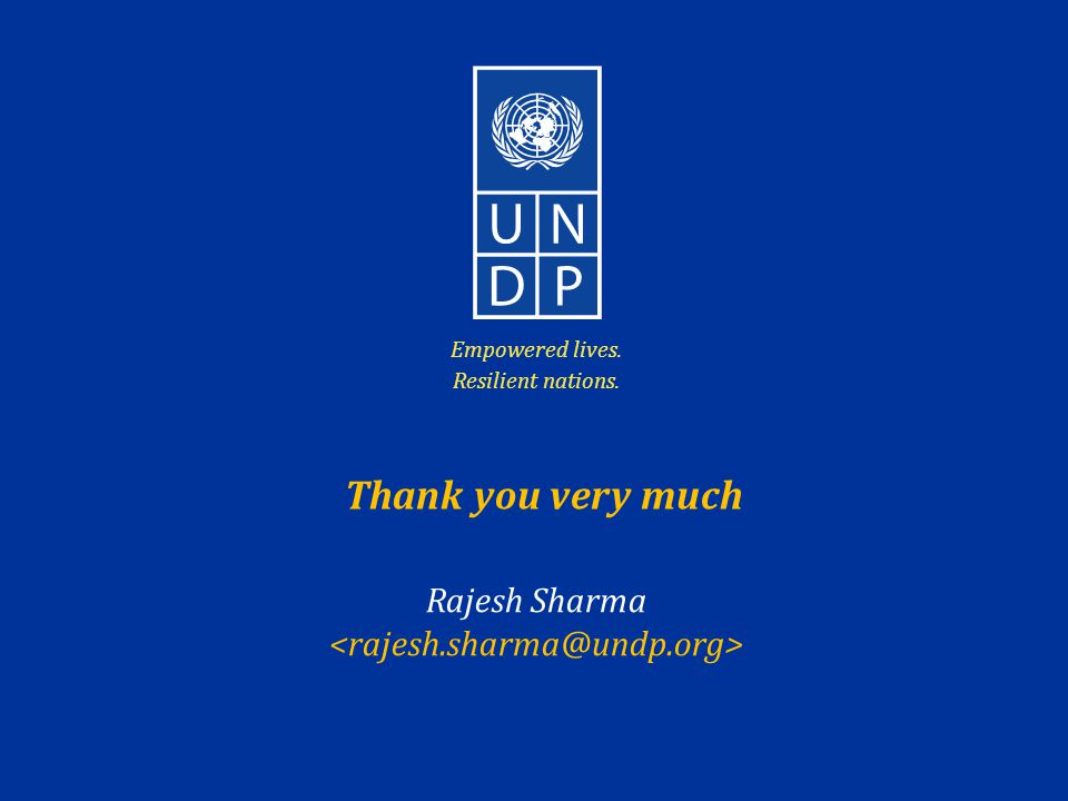 Empowered lives. Resilient nations. Rajesh Sharma Thank you very much