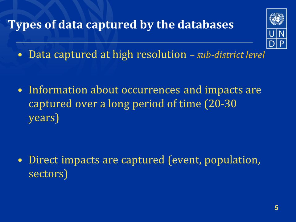 Types of data captured by the databases Data captured at high resolution – sub-district level Information about occurrences and impacts are captured over a long period of time (20-30 years) Direct impacts are captured (event, population, sectors) 5