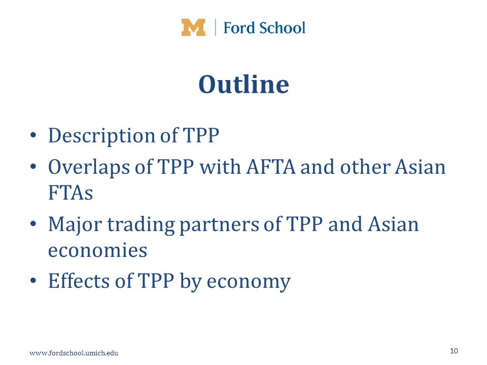 Outline Description of TPP Overlaps of TPP with AFTA and other Asian FTAs Major trading partners of TPP and Asian economies Effects of TPP by economy 10