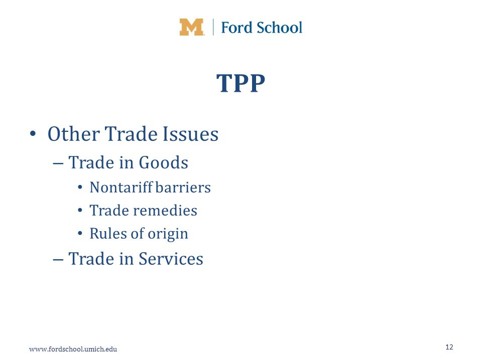 TPP Other Trade Issues – Trade in Goods Nontariff barriers Trade remedies Rules of origin – Trade in Services 12
