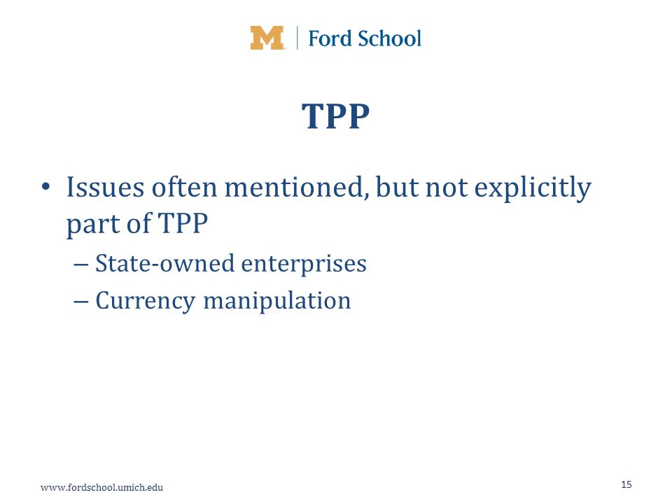 TPP Issues often mentioned, but not explicitly part of TPP – State-owned enterprises – Currency manipulation 15