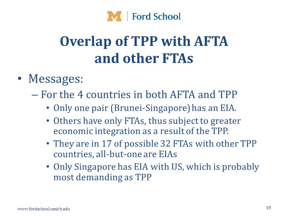 Overlap of TPP with AFTA and other FTAs Messages: – For the 4 countries in both AFTA and TPP Only one pair (Brunei-Singapore) has an EIA.