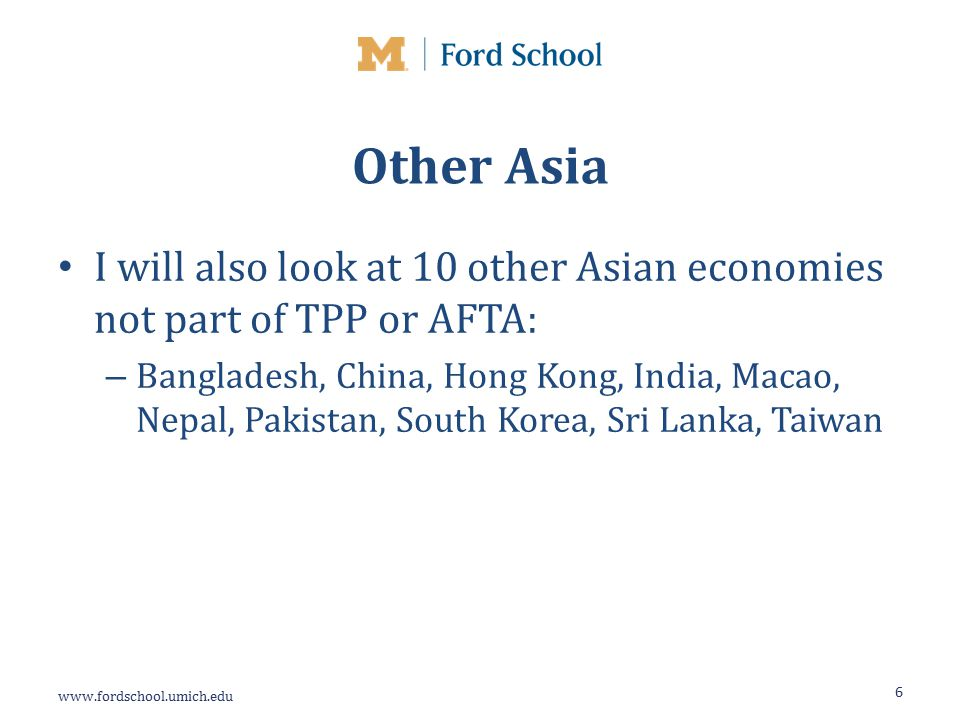 Other Asia I will also look at 10 other Asian economies not part of TPP or AFTA: – Bangladesh, China, Hong Kong, India, Macao, Nepal, Pakistan, South Korea, Sri Lanka, Taiwan 6