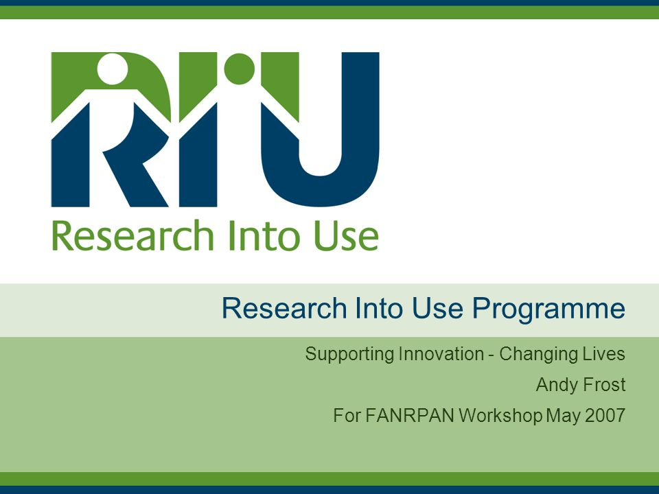 Research Into Use Programme Supporting Innovation - Changing Lives Andy Frost For FANRPAN Workshop May 2007