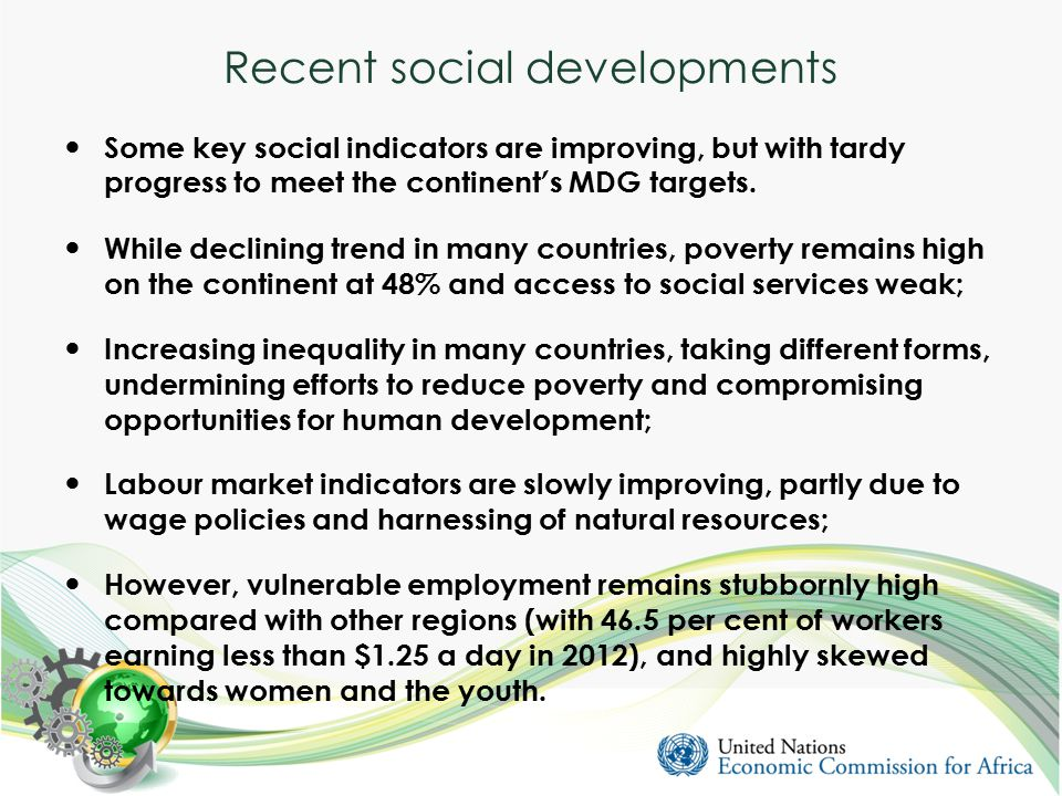 Recent social developments Some key social indicators are improving, but with tardy progress to meet the continent ' s MDG targets.