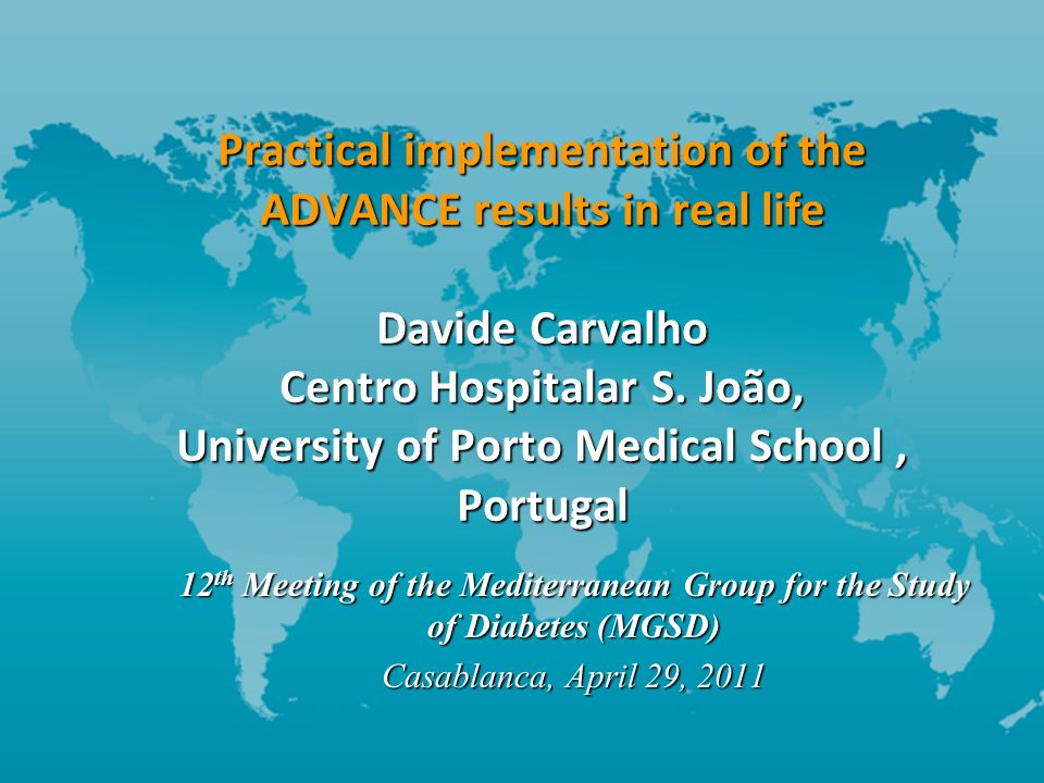 Practical implementation of the ADVANCE results in real life Davide Carvalho Centro Hospitalar S.