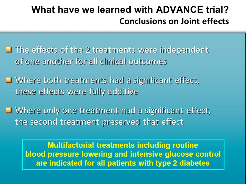 Multifactorial treatments including routine blood pressure lowering and intensive glucose control are indicated for all patients with type 2 diabetes What have we learned with ADVANCE trial.