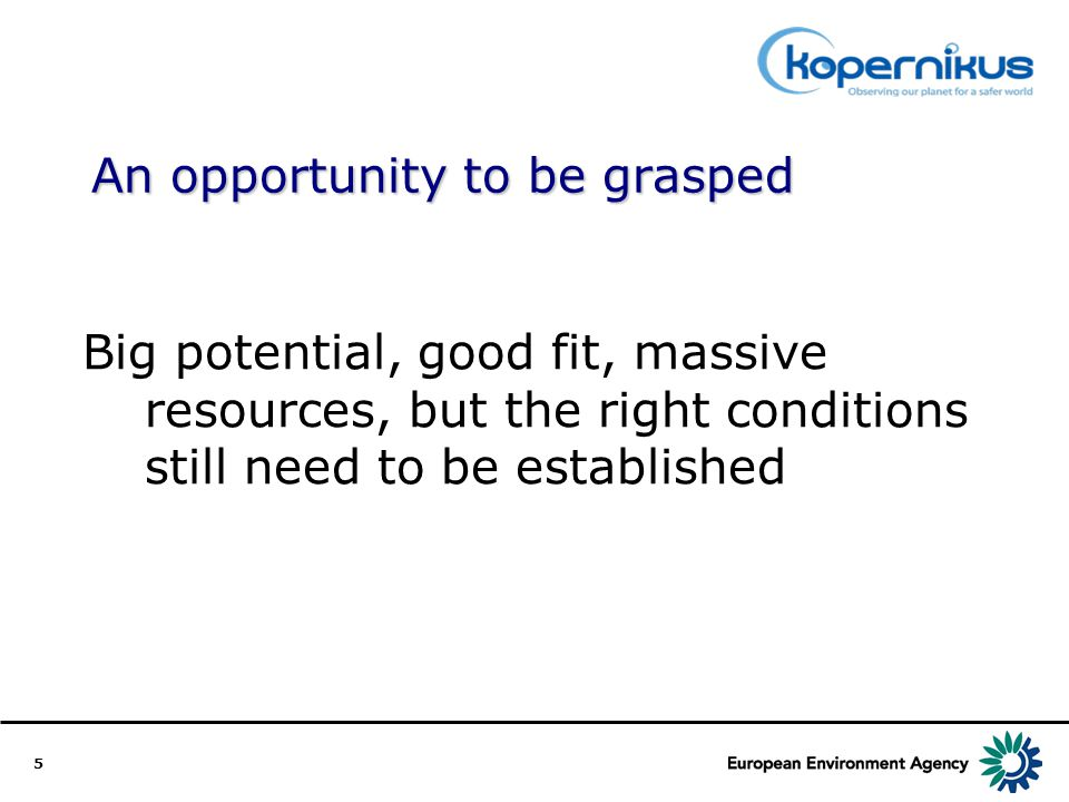 5 An opportunity to be grasped Big potential, good fit, massive resources, but the right conditions still need to be established
