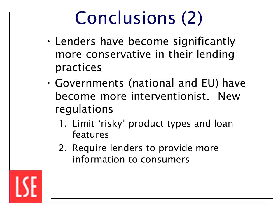 Conclusions (2) Lenders have become significantly more conservative in their lending practices Governments (national and EU) have become more interventionist.