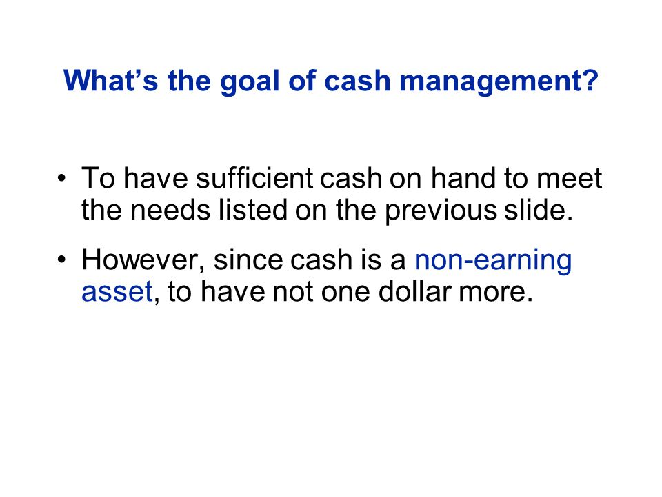 What's the goal of cash management.