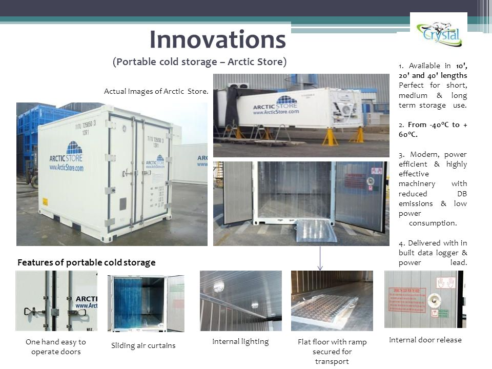 Innovations (Portable cold storage – Arctic Store) Internal door release Sliding air curtains Internal lighting Flat floor with ramp secured for transport One hand easy to operate doors Features of portable cold storage Actual images of Arctic Store.