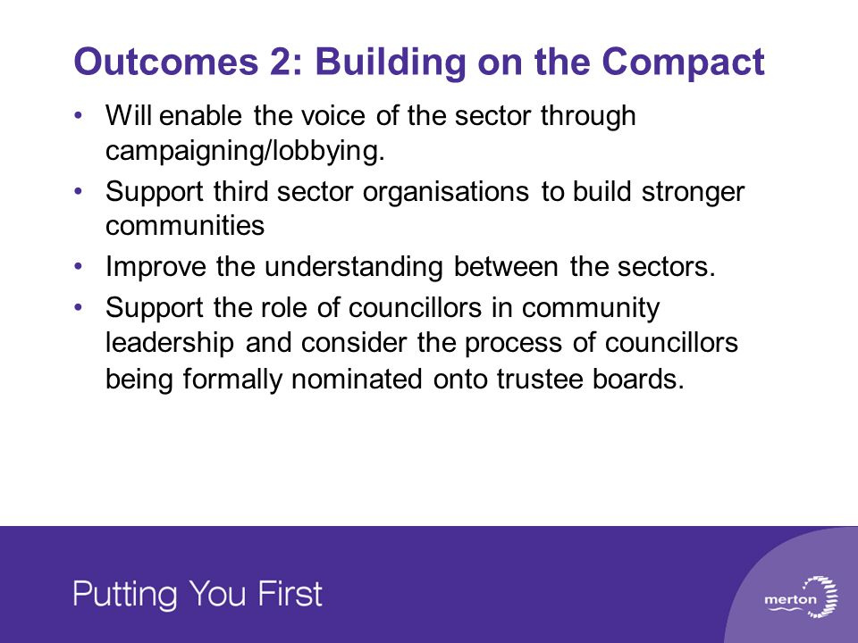 Outcomes 2: Building on the Compact Will enable the voice of the sector through campaigning/lobbying.