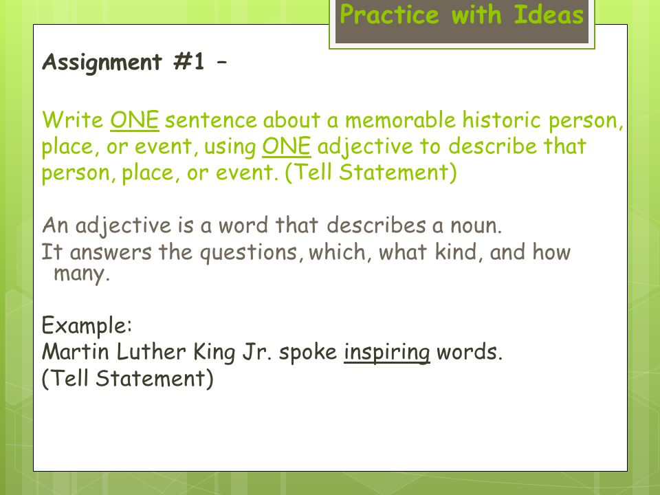 Practice with Ideas Assignment #1 – Write ONE sentence about a memorable historic person, place, or event, using ONE adjective to describe that person, place, or event.