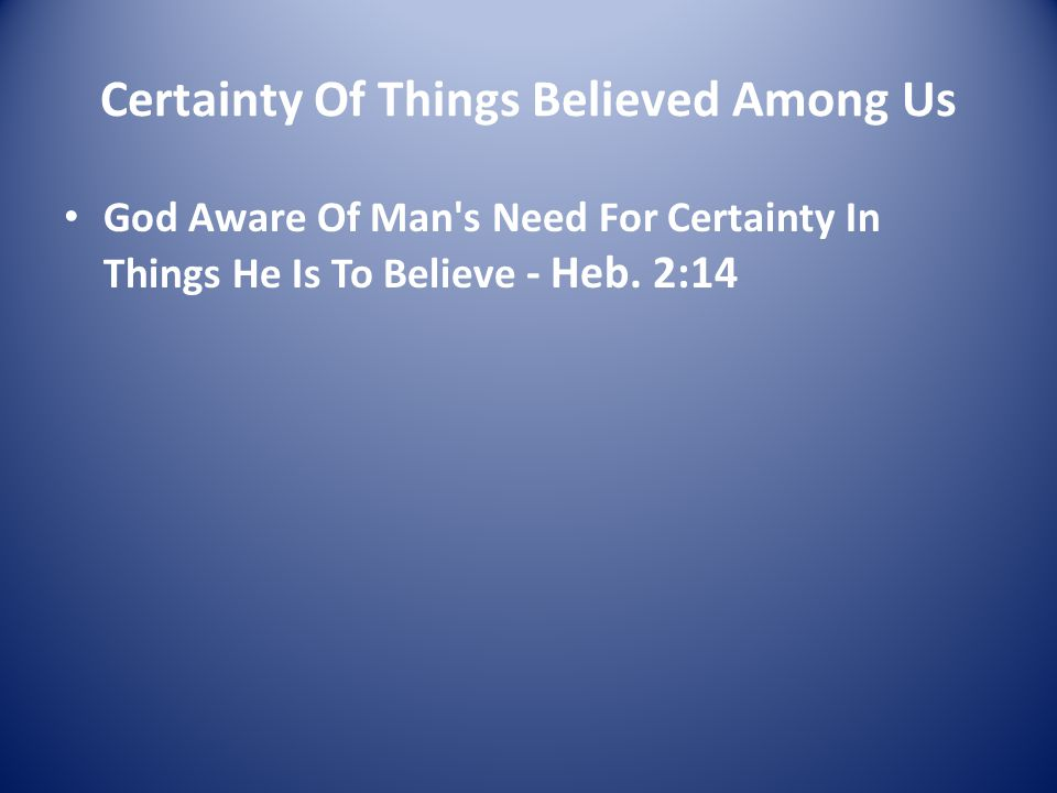 Certainty Of Things Believed Among Us God Aware Of Man s Need For Certainty In Things He Is To Believe - Heb.