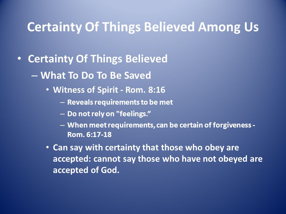 Certainty Of Things Believed Among Us Certainty Of Things Believed – What To Do To Be Saved Witness of Spirit - Rom.