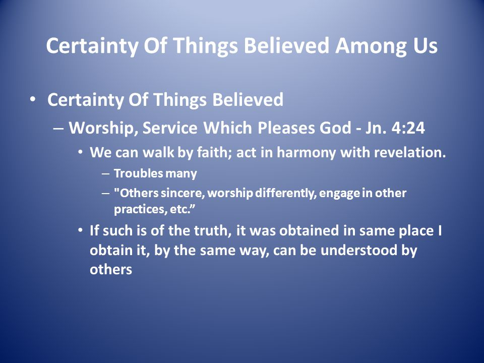 Certainty Of Things Believed Among Us Certainty Of Things Believed – Worship, Service Which Pleases God - Jn.