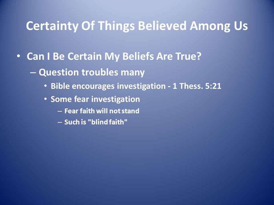 Certainty Of Things Believed Among Us Can I Be Certain My Beliefs Are True.
