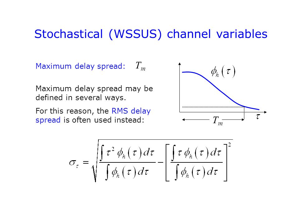 Stochastical (WSSUS) channel variables Maximum delay spread: TmTm Maximum delay spread may be defined in several ways.