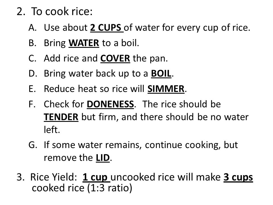2. To cook rice: A.Use about 2 CUPS of water for every cup of rice.