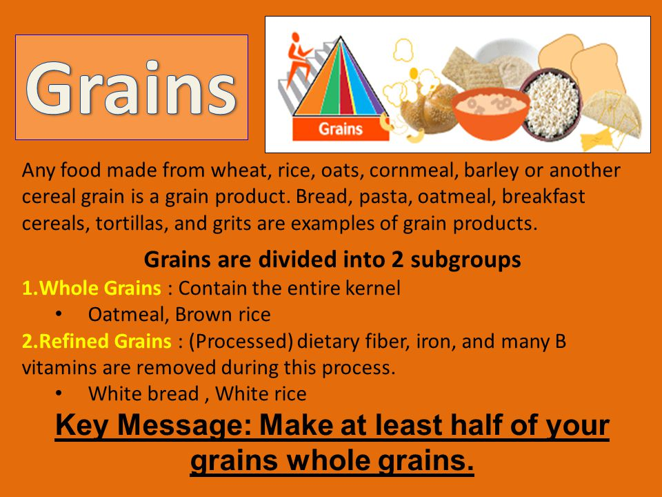 Any food made from wheat, rice, oats, cornmeal, barley or another cereal grain is a grain product.