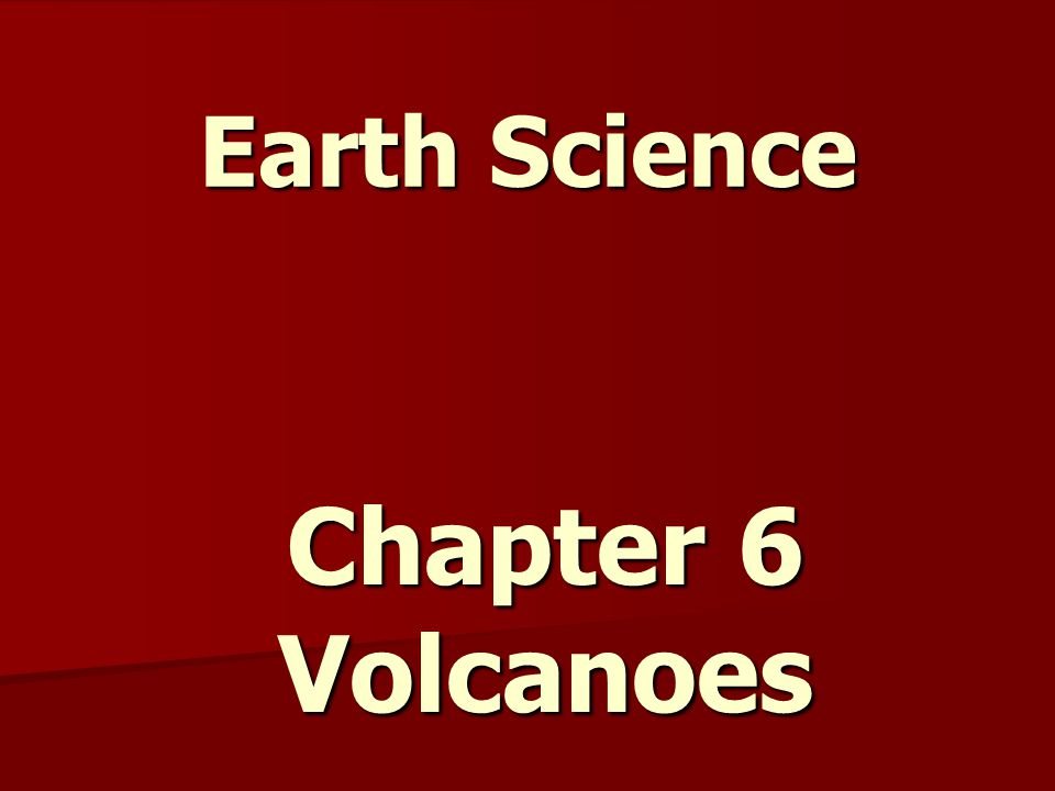 Earth Science Chapter 6 Volcanoes