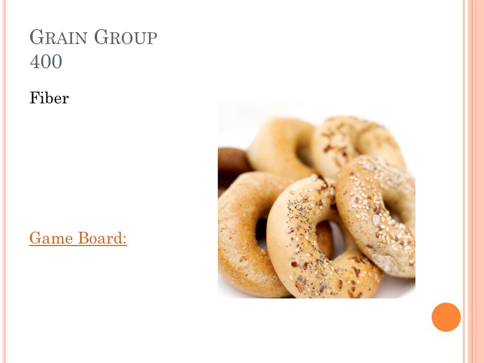 G RAIN G ROUP 400 We also get fiber from the grains group, what does fiber help our bodies do.