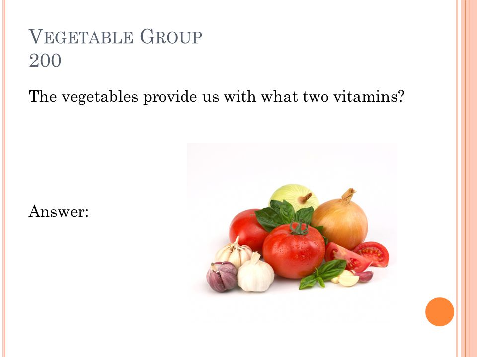 V EGETABLE G ROUP 100 Four servings of vegetables every day. Game Board: