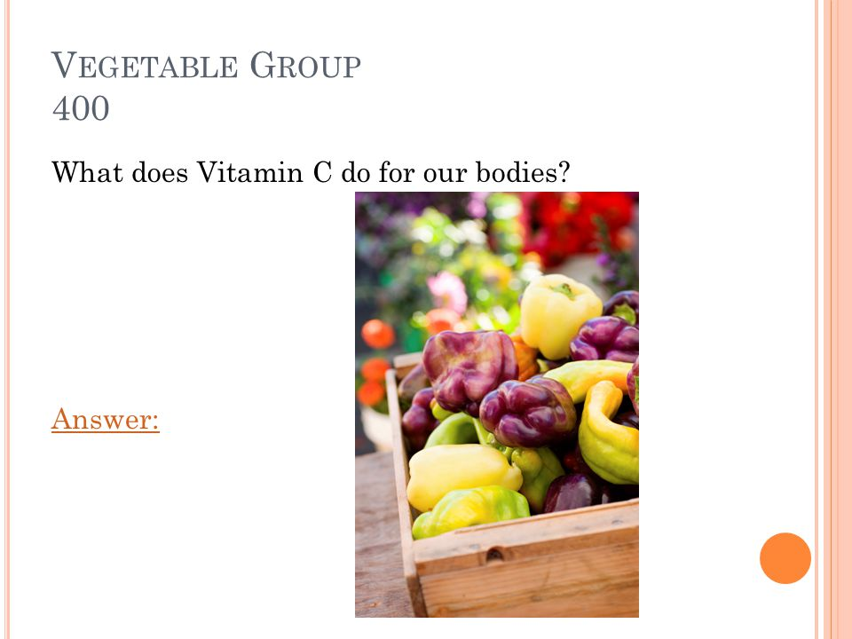 V EGETABLE G ROUP 300 Vitamin A helps us see in the dark and keeps our skin healthy. Game Board:
