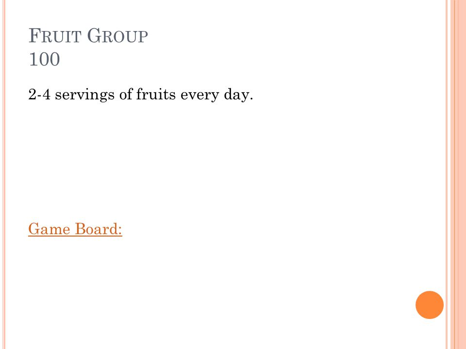 F RUIT G ROUP 100 How many servings of fruits per day should you eat Answer: