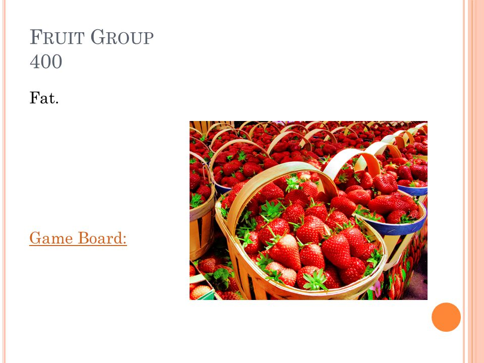 F RUIT G ROUP 400 Fruits are naturally low in _________ Answer: