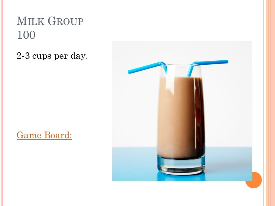 M ILK G ROUP 100 How many servings of milk/milk products should you take in every day Answer: