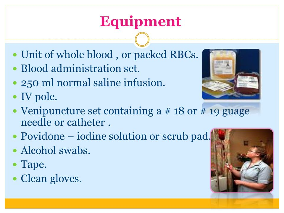 Equipment Unit of whole blood, or packed RBCs. Blood administration set.