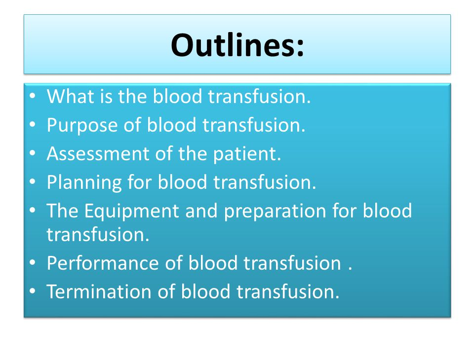Outlines: What is the blood transfusion. Purpose of blood transfusion.