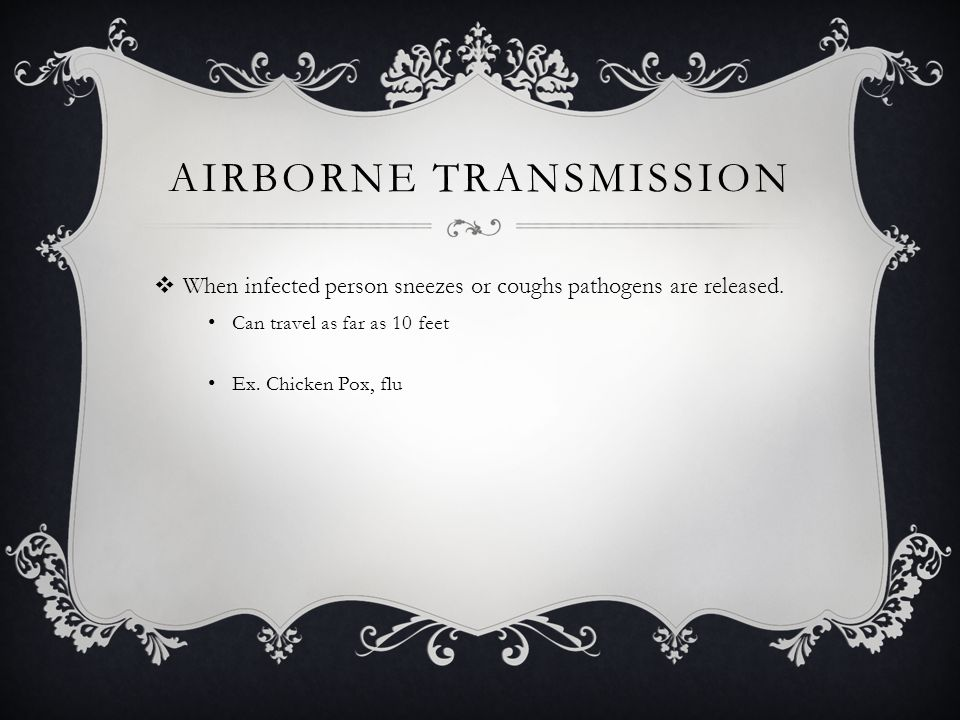 AIRBORNE TRANSMISSION  When infected person sneezes or coughs pathogens are released.