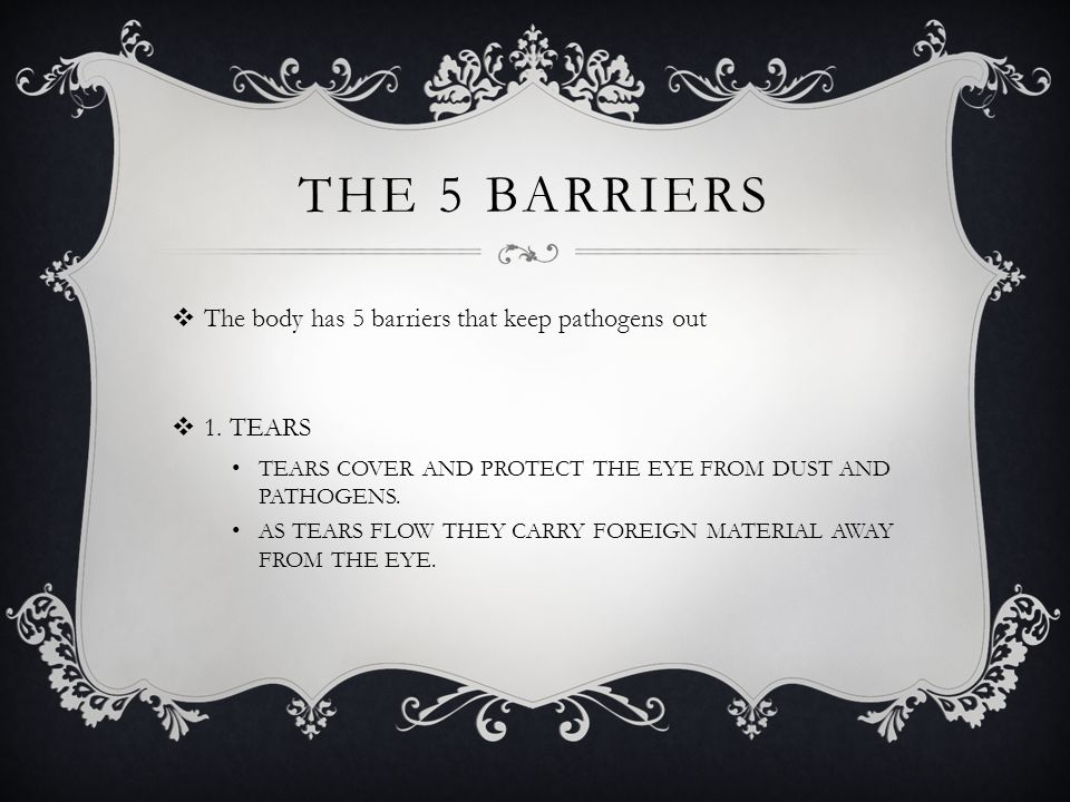THE 5 BARRIERS  The body has 5 barriers that keep pathogens out  1.