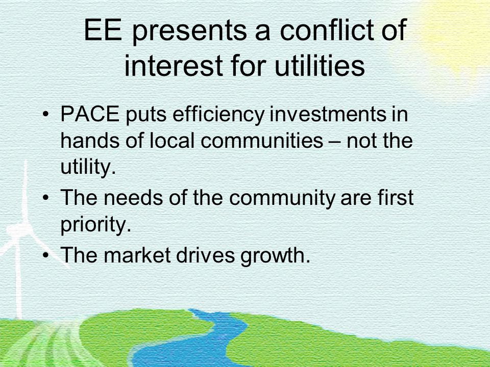 EE presents a conflict of interest for utilities PACE puts efficiency investments in hands of local communities – not the utility.