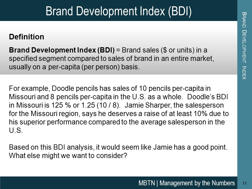 Brand Development Index (BDI) For example, Doodle pencils has sales of 10 pencils per-capita in Missouri and 8 pencils per-capita in the U.S.