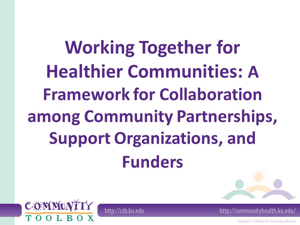 Working Together for Healthier Communities: A Framework for Collaboration among Community Partnerships, Support Organizations, and Funders