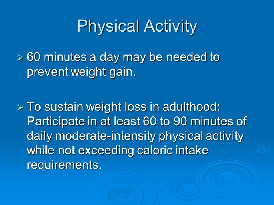 Physical Activity  60 minutes a day may be needed to prevent weight gain.