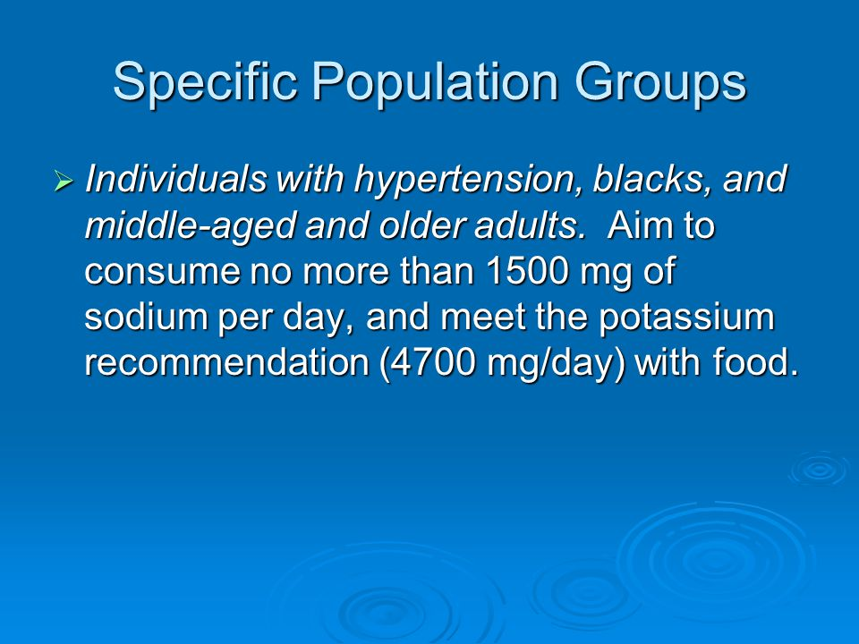 Specific Population Groups  Individuals with hypertension, blacks, and middle-aged and older adults.