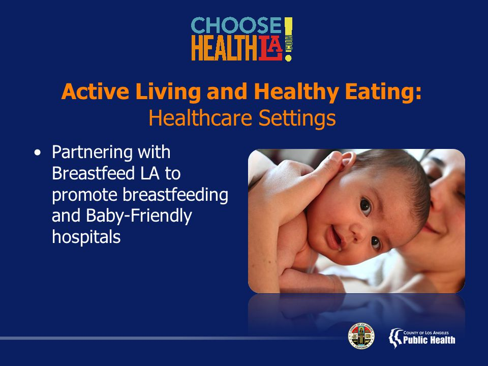 Active Living and Healthy Eating: Healthcare Settings Partnering with Breastfeed LA to promote breastfeeding and Baby-Friendly hospitals
