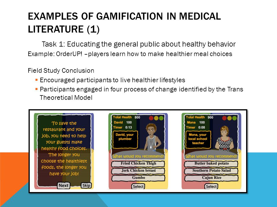 EXAMPLES OF GAMIFICATION IN MEDICAL LITERATURE (1) Task 1: Educating the general public about healthy behavior Example: OrderUP.