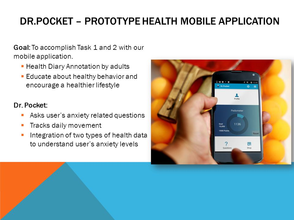 DR.POCKET – PROTOTYPE HEALTH MOBILE APPLICATION Goal: To accomplish Task 1 and 2 with our mobile application.