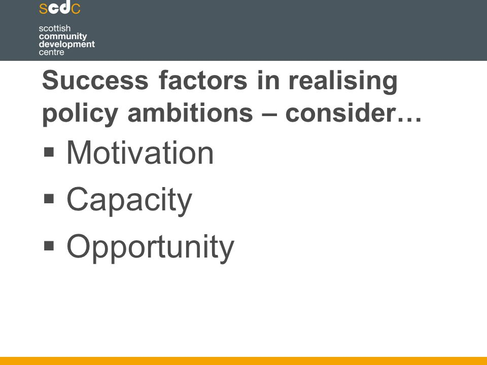 Success factors in realising policy ambitions – consider…  Motivation  Capacity  Opportunity